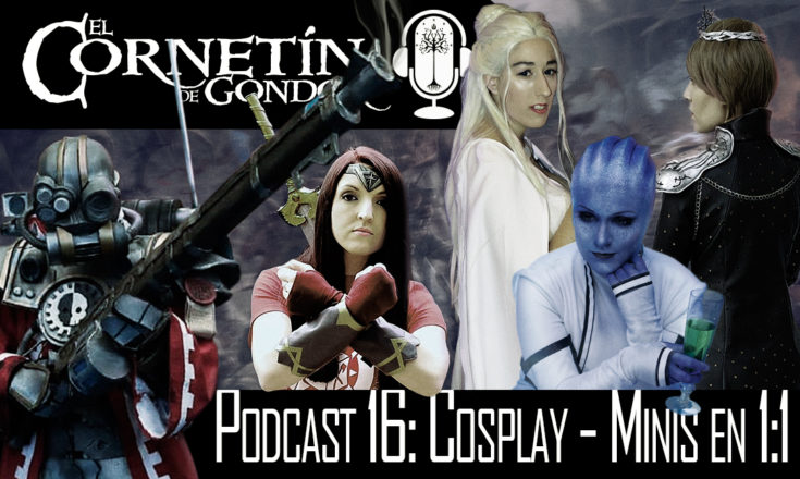 Podcast 16 Cosplay Freak Wars Minis