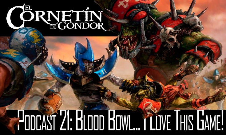 Podcast 21: Blood Bowl... I Love This Game!